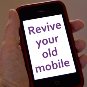 Revive your old mobile
