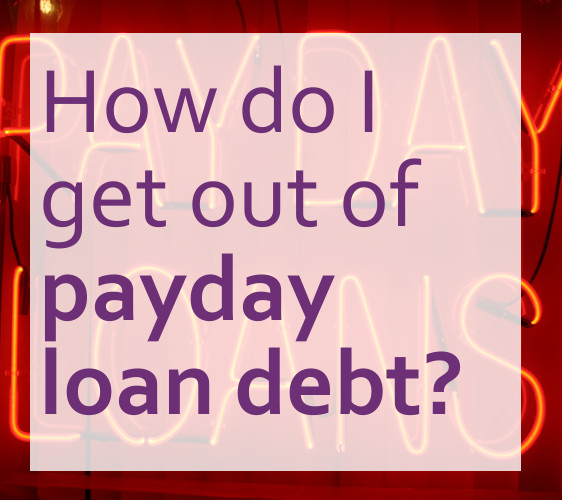 How to get out of payday loans debt?